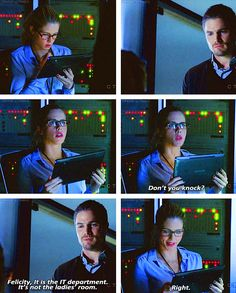 """Felicity: """"Don't you knock?"""" Oliver: """"Felicity, it's the IT department. It's not the ladies' room."""" Felicity: """"Right."""""""
