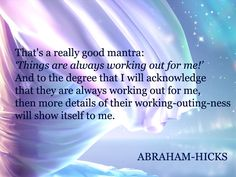 "ABRAHAM-HICKS - ""That's a really good mantra."""