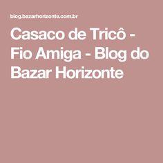 Casaco de Tricô - Fio Amiga - Blog do Bazar Horizonte