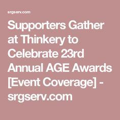 Supporters Gather at Thinkery to Celebrate 23rd Annual AGE Awards [Event Coverage] - srgserv.com