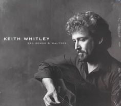 Keith Whitley - Sad Songs & Waltzes