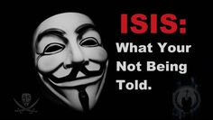 Anonymous: - ISIS - What Your Not Being Told. https://youtu.be/utYXTZPoZXo