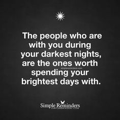 """The people who are with you during your darkest nights, are the ones worth spending your brightest days with."" — Unknown Author #SimpleReminders #SRN @bryantmcgill @jenniyoung_ #quote #people #dark #hardtimes #support #friends #love"