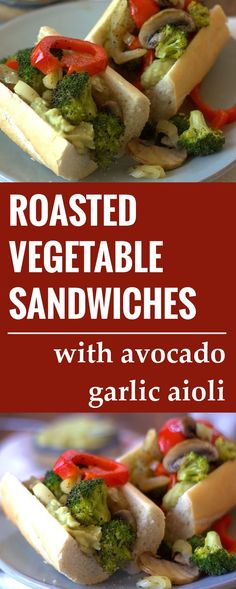 Roasted Vegetable Sandwiches with Roasted Garlic Avocado Aioli
