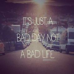 It's just a bad day, not a bad life. Get Over It Quotes, Bad Life, Love My Body, Bad Day, Happy Thoughts, Deep Thoughts, Sad Quotes, Motivational Quotes, Life Quotes