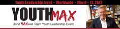 Welcome to YouthMax – May 6 – 12, 2012  The John Maxwell Team is pleased to present YouthMAX, a youth leadership event designed to give today's young people practical tools and ideas to help them navigate life.  http://jmtyouthmax.com/  John Maxwell on your success store  http://www.yoursuccessstore.com/index.php?main_page=products_all=9=author=John+C.+Maxwell=success-media