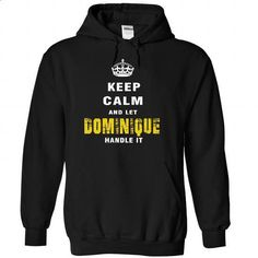 Keep Calm And Let DOMINIQUE Handle It - #oversized sweatshirt #sweatshirt quilt. PURCHASE NOW => https://www.sunfrog.com/Automotive/Keep-Calm-And-Let-DOMINIQUE-Handle-It-fcgxywzypl-Black-48597567-Hoodie.html?68278