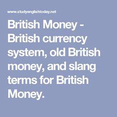 British Money - British currency system, old British money, and slang terms for British Money.