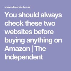 You should always check these two websites before buying anything on Amazon | The Independent