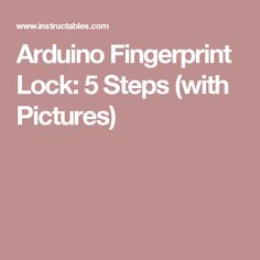 Arduino Fingerprint Lock: 5 Steps (with Pictures)