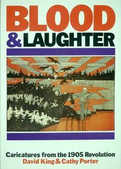 Blood & Laughter : Caricatures from the 1905 Revolution / David King & Cathy Porter. London : J. Archetypes, Caricatures, Revolution, Laughter, Cape, Blood, David, King, London