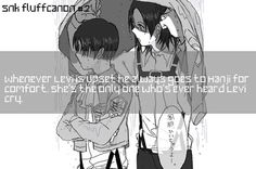 Levihan fact: When Levi's upset he always goes to hanji. She's the only one who's seen him cry.
