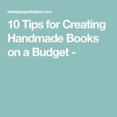 10 Tips for Creating Handmade Books on a Budget -