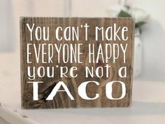 You cant make everyone happy youre not a TACO Mini Block Wood Sign Wood Sign Wooden Signs Funny Christmas Gift Gifts for Men DIY Wood Signs Block Christmas Funny Gift Gifts Happy Men Mini Sign Signs TACO Wood Wooden youre Funny Wood Signs, Wooden Signs With Sayings, Diy Wood Signs, Rustic Wood Signs, Pallet Signs, Painted Wood Signs, Rustic Barn, Barn Wood, Christmas Gifts For Men