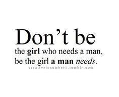 Be The Girl A Man Needs Pictures, Photos, and Images for Facebook, Tumblr, Pinterest, and Twitter