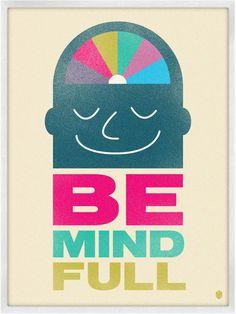 Be Mind Full Print by Christopher David Ryan