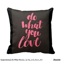 Inspirational, Do What You Love, Quote Throw Pillows