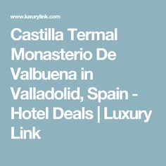 Castilla Termal Monasterio De Valbuena in Valladolid, Spain - Hotel Deals | Luxury Link