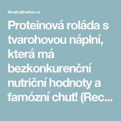 Proteinová roláda s tvarohovou náplní, která má bezkonkurenční nutriční hodnoty a famózní chuť! (Recept) | FITCULT.cz