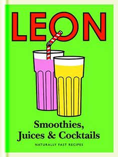 Little Leon: Smoothies, Juices & Cocktails: Naturally Fast Recipes #Little #Leon: #Smoothies, #Juices #Cocktails: #Naturally #Fast #Recipes