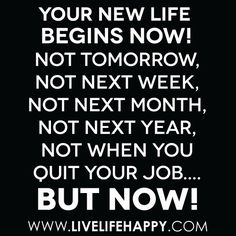 Your Life Begins Now - via http://bit.ly/epinner