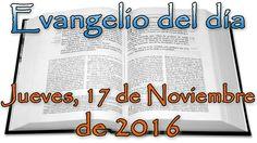 Evangelio del día (Jueves, 17 de Noviembre de 2016)