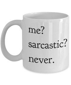 Sarcastic Mug - Funny Sarcastic Coffee Mug - Sarcastic Gifts - Me Sarcastic Never by AmendableMugs on Etsy