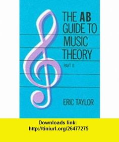 A.B.Guide to Music Theory (Pt.2) (9781854724472) Eric Taylor , ISBN-10: 1854724479  , ISBN-13: 978-1854724472 ,  , tutorials , pdf , ebook , torrent , downloads , rapidshare , filesonic , hotfile , megaupload , fileserve