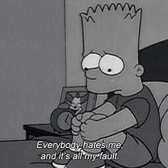 Todo mundo me odeia, e é tudo culpa minha