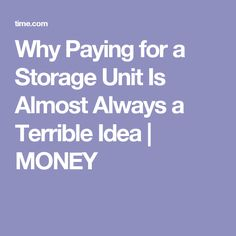 Why Paying for a Storage Unit Is Almost Always a Terrible Idea | MONEY