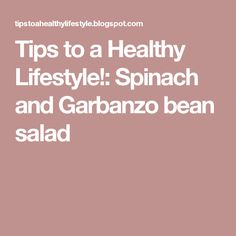 Tips to a Healthy Lifestyle!: Spinach and Garbanzo bean salad