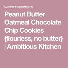 Peanut Butter Oatmeal Chocolate Chip Cookies {flourless, no butter} | Ambitious Kitchen