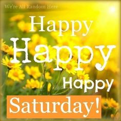Good Day Quotes: Happy Saturday - Quotes Sayings Happy Saturday Quotes, Saturday Greetings, Saturday Images, Good Day Quotes, Good Morning Quotes, Happy Monday, Happy Quotes, Quote Of The Day, Tgif Quotes