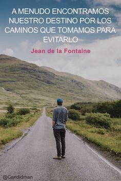 """""""A menudo encontramos nuestro #Destino por los #Caminos que tomamos para evitarlo"""". #JeanDeLaFontaine #FrasesCelebres @candidman"""