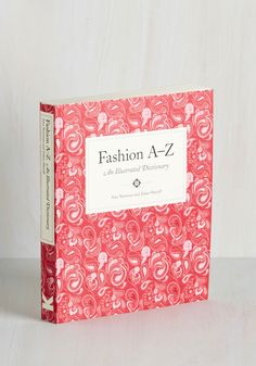 Fashion A-Z: An Illustrated Dictionary. Containing so much more than definitions, this compilation by Chronicle Books examines the culture, history, and idiosyncrasy of fashion thats both informative and entertaining! #multi #modcloth
