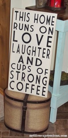 Netties Expressions - This home runs on love laughter and cups of strong coffee