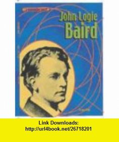 Groundbreakers John Logie Baird (9780431104577) Struan Reid , ISBN-10: 0431104573  , ISBN-13: 978-0431104577 ,  , tutorials , pdf , ebook , torrent , downloads , rapidshare , filesonic , hotfile , megaupload , fileserve