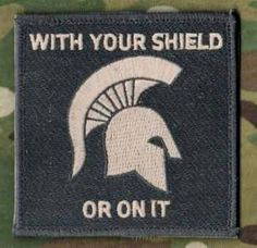 With your shield or on it - Spartans!