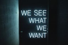 We see what we want and look for what we want