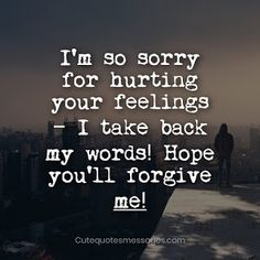 """Heart Touching Sorry Messages for Girlfriend: I am sorry quotes and messages for apologies to her. Here is a huge collection of sorry love quotes for saying """"sorry"""" or """"forgive me"""" to your gf or wife. Sorry Quotes For Friend, Saying Sorry Quotes, Words Hurt Quotes, Promise Quotes, Mixed Feelings Quotes, Good Thoughts Quotes, Forgive Me Quotes, Sorry Messages For Girlfriend, Girlfriend Quotes"""