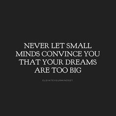 Please don't let small minded people talk you out of the life you truly want