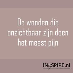 Quote the wounds that are invisible hurt the most - The meaning platform with wisdom, insights & sayings Words Of Wisdom Quotes, True Quotes, Best Quotes, Broken Dreams, Dutch Words, Dutch Quotes, True Words, Beautiful Words, Positive Vibes