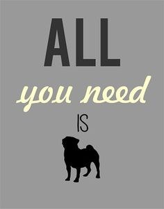 All you need pug print by LittleLolaGirl on Etsy, £8.00