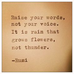 Raise your words, not your voice...