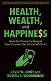 Free Kindle Book -   Health, Wealth & Happiness (abridged): How the Prosperity Gospel Overshadows the Gospel of Christ