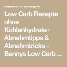 Low Carb Rezepte ohne Kohlenhydrate › Abnehmtipps & Abnehmtricks - Bennys Low Carb Abnehmblog