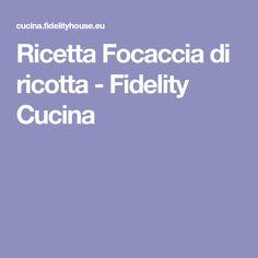 Ricetta Focaccia di ricotta - Fidelity Cucina