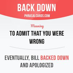 """Back down"" means ""to ​admit that you were ​wrong"" English Idioms, English Phrases, Learn English Words, English Lessons, Grammar And Vocabulary, English Vocabulary Words, English Language Learning, Teaching English, English Conversation Learning"