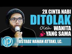 2x Cinta Nabi Ditolak Wanita Yang Sama - Ustadz Hanan Attaki - Ceramah Agama Islam - YouTube