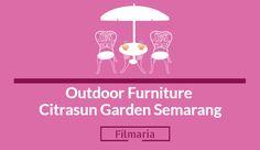 Outdoor Furniture Citrasun Garden Semarang - FilMaria